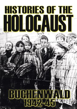 Histories of the Holocaust - Buchenwald: 1937-1945